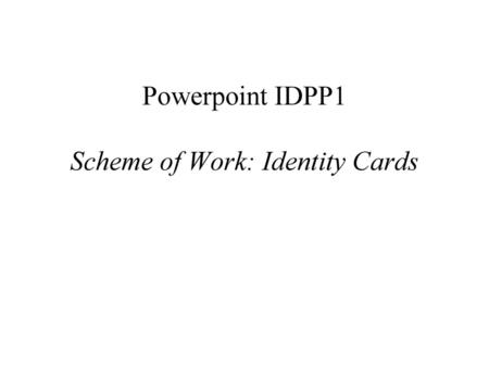 Powerpoint IDPP1 Scheme of Work: Identity Cards