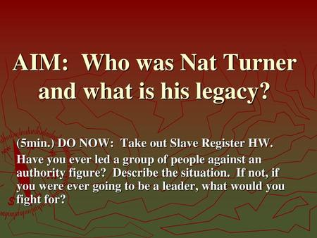 AIM: Who was Nat Turner and what is his legacy?