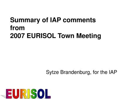 Summary of IAP comments from 2007 EURISOL Town Meeting