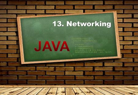 Java 13. Networking public class SumTest {