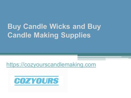 Buy Candle Wicks and Buy Candle Making Supplies https://cozyourscandlemaking.com.