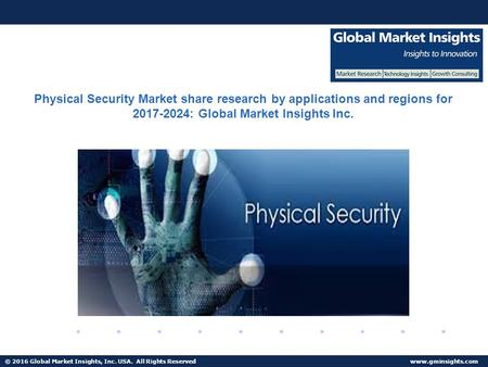 © 2016 Global Market Insights, Inc. USA. All Rights Reserved  Physical Security Market share research by applications and regions for.
