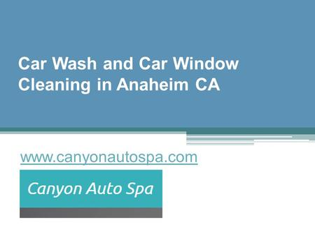 Car Wash and Car Window Cleaning in Anaheim CA - www.canyonautospa.com