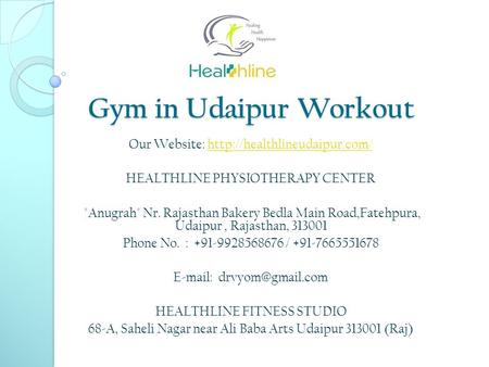 Gym in Udaipur Workout Our Website:  HEALTHLINE PHYSIOTHERAPY CENTER Anugrah Nr. Rajasthan.