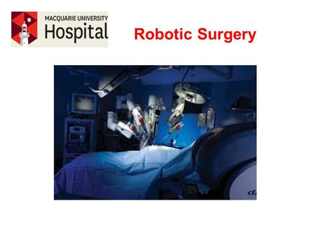 Robotic Surgery. Types of Surgery Cardiothoracic Surgery Cardiothoracic Surgery Colorectal Surgery ORL, Head & Neck Robotic Surgery Gynaecological Surgery.