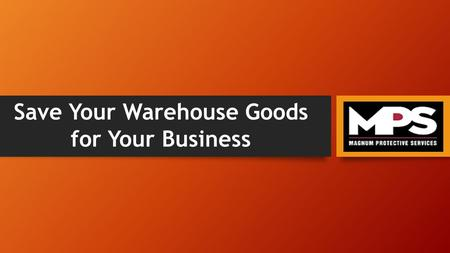 Save Your Warehouse Goods for Your Business. Introduction A warehouse may be described as a storage place where we can accumulate our much needed good.