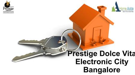 Prestige Dolce Vita Electronic City Bangalore. About Builder Prestige Group Prestige Group has become a popular name in the field of real estate ever.