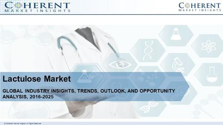© Coherent market Insights. All Rights Reserved Lactulose Market GLOBAL INDUSTRY INSIGHTS, TRENDS, OUTLOOK, AND OPPORTUNITY ANALYSIS,
