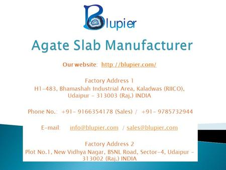 Our website:  Factory Address 1 H1-483, Bhamashah Industrial Area, Kaladwas (RIICO), Udaipur (Raj.) INDIA.