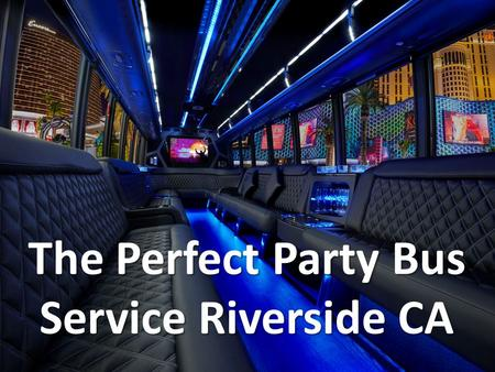 The Perfect Party Bus Service Riverside CA