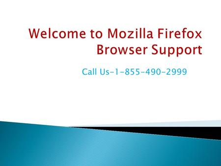 Call Us Mozilla Firefox Online Technical Support Phone Number For more details visit at:-http://www. -techsupportnumber.com/mozilla-