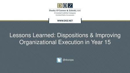 Lessons Learned: Dispositions & Improving Organizational Execution in Year 15 @dozcpa.
