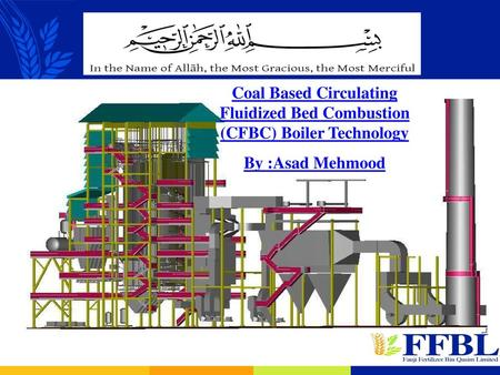 CFBC BOILER UPDATE Coal Based Circulating Fluidized Bed Combustion (CFBC) Boiler Technology By :Asad Mehmood.