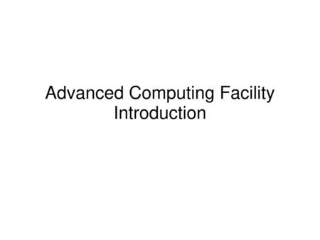Advanced Computing Facility Introduction