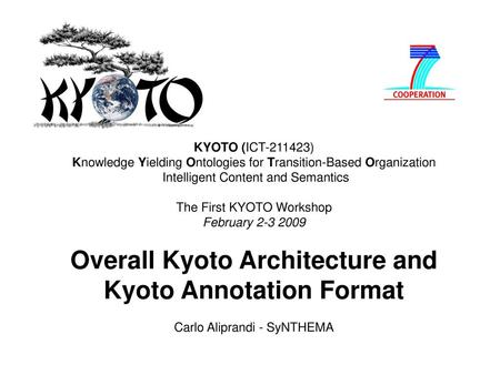 KYOTO (ICT-211423) Knowledge Yielding Ontologies for Transition-Based Organization Intelligent Content and Semantics The First KYOTO Workshop February.