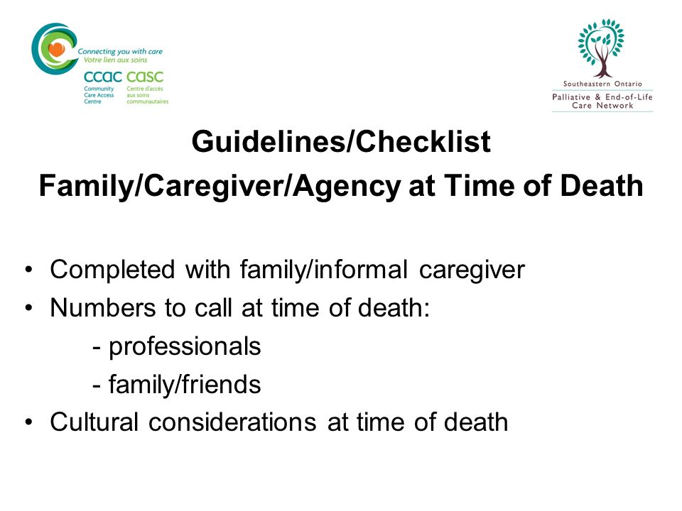 Brochure: When Death Occurs at Home Guide for informal caregivers What to expect; what to do Information re: appetite, swallowing, sleep, confusion, breathing, bladder & bowel function, skin colour and temperature What will happen at the time of death