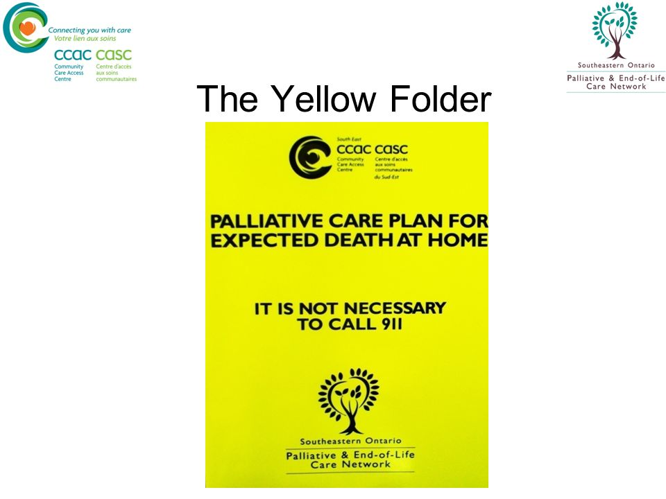 Yellow Folder Contents DNRC Form Yellow Magnet Algorithm Guidelines Brochure When Death Occurs at Home A checklist for Case Managers in folders at CCAC