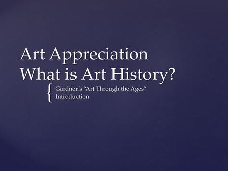 Art Appreciation What is Art History?