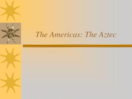 The Americas: The Aztec