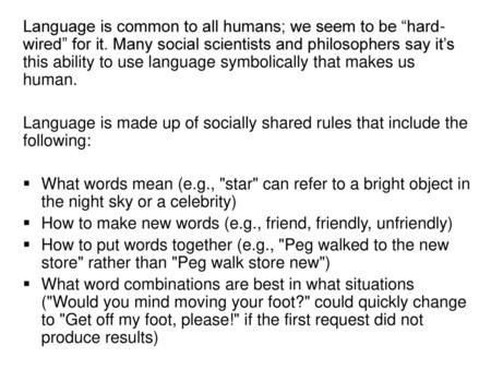 "Language is common to all humans; we seem to be ""hard-wired"" for it"