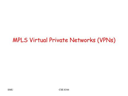 MPLS Virtual Private Networks (VPNs)