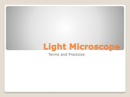 Light Microscope Terms and Practices.
