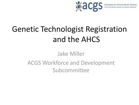 Genetic Technologist Registration and the AHCS