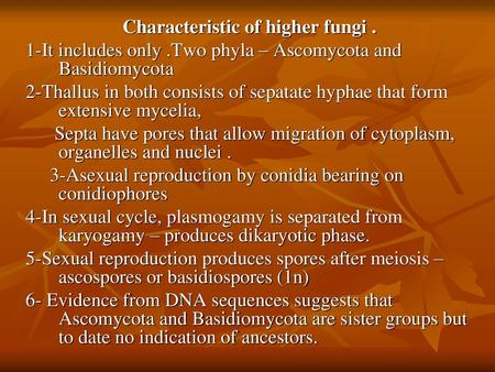Characteristic of higher fungi .
