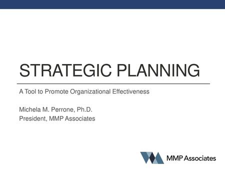 Strategic planning A Tool to Promote Organizational Effectiveness