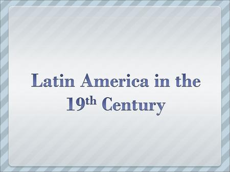 Latin America in the 19th Century