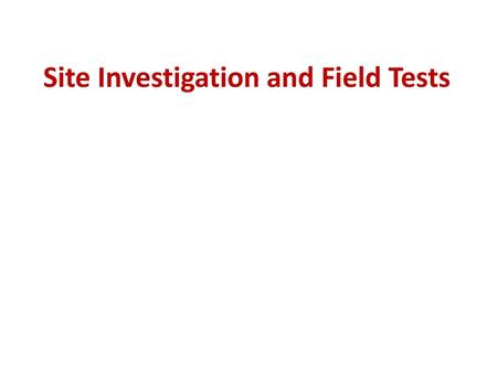 Site Investigation and Field Tests