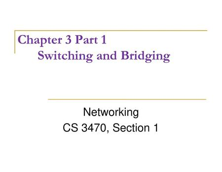 Chapter 3 Part 1 Switching and Bridging