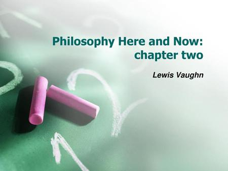 Philosophy Here and Now: chapter two