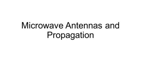Microwave Antennas and Propagation.