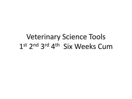 Veterinary Science Tools 1st 2nd 3rd 4th Six Weeks Cum