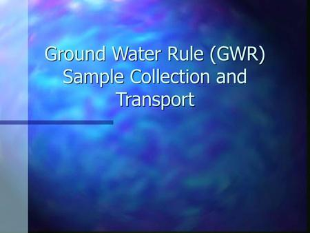 Ground Water Rule (GWR) Sample Collection and Transport