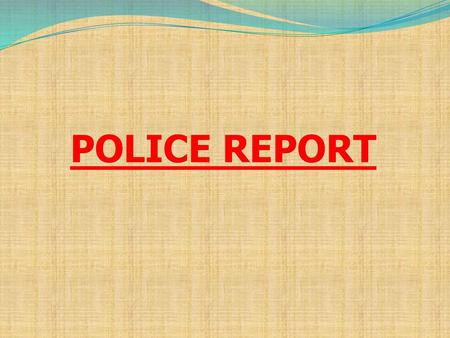 POLICE REPORT.