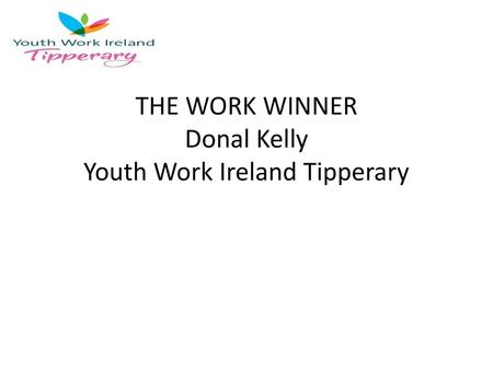 THE WORK WINNER Donal Kelly Youth Work Ireland Tipperary