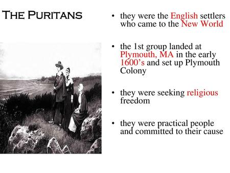 The Puritans they were the English settlers who came to the New World