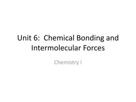 Unit 6: Chemical Bonding and Intermolecular Forces