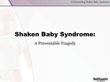 Shaken Baby Syndrome: A Preventable Tragedy.