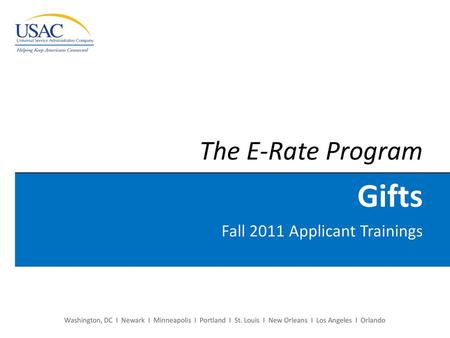 The E-Rate Program Gifts Fall 2011 Applicant Trainings.