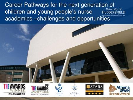Career Pathways for the next generation of children and young people's nurse academics –challenges and opportunities.