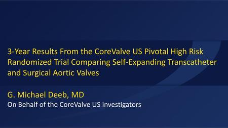 G. Michael Deeb, MD On Behalf of the CoreValve US Investigators