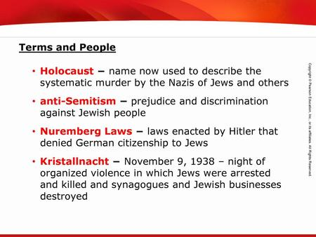 Terms and People Holocaust − name now used to describe the systematic murder by the Nazis of Jews and others anti-Semitism − prejudice and discrimination.