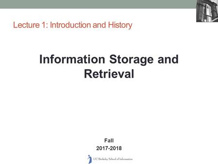 Information Storage and Retrieval Fall Lecture 1: Introduction and History.