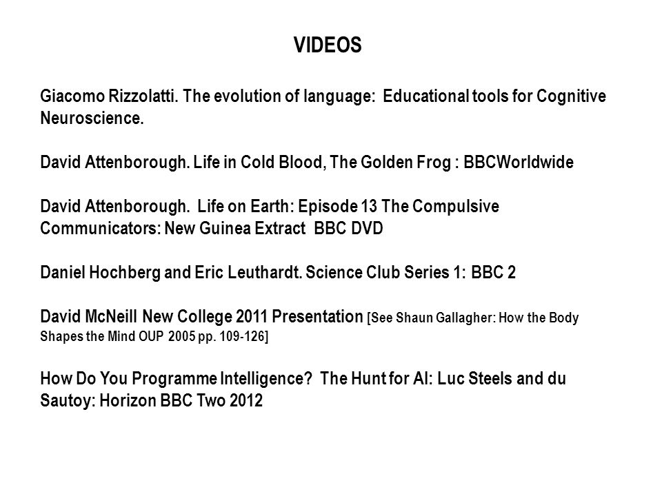 NEW COLLEGE 2011 Embodied Language I Linked presentations [www.newcollegeembodiedlanguage.com/presentations.htm] Robin Allott: Embodied Language and the Ascent of Intelligence Leonardo Fogassi: Mirror neurons and embodied language Gesture and speech are controlled by the same system Maurizio Gentilucci: Gesture and speech are controlled by the same system David McNeill: How language began Riikka Möttönen: Involvement of motor cortex in speech perception Jean-Luc Petit: Three ways to bridge the gap between perception and action, and language Roel Willems: How is language embodied?