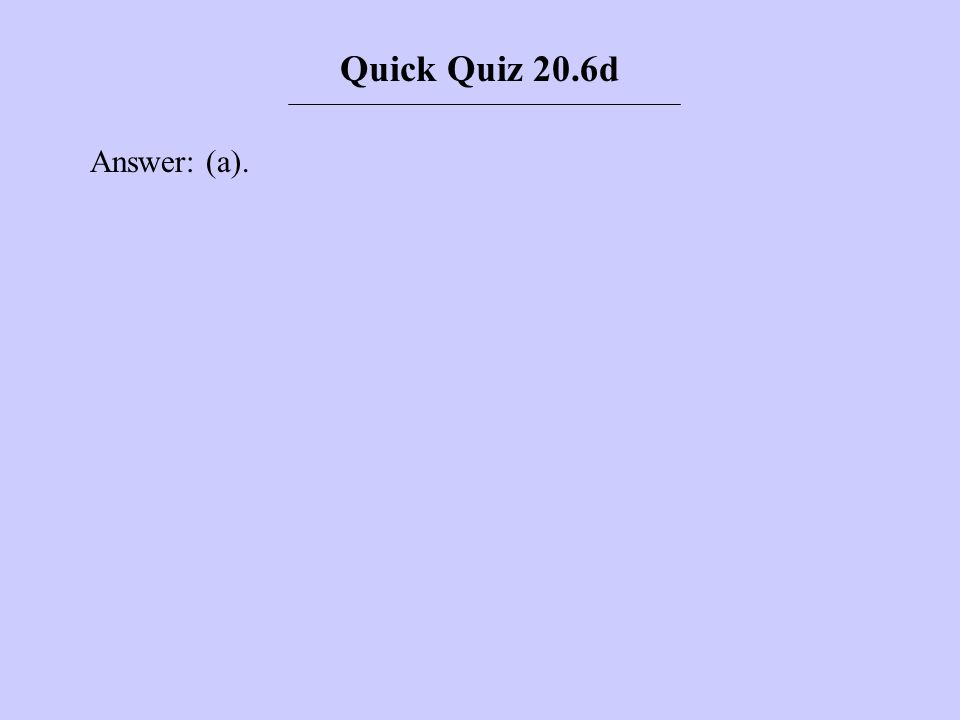 Quick Quiz 20.7 An ice cube wrapped in a wool blanket will remain frozen for a _____ length of time than an identical ice cube exposed to air at room temperature.