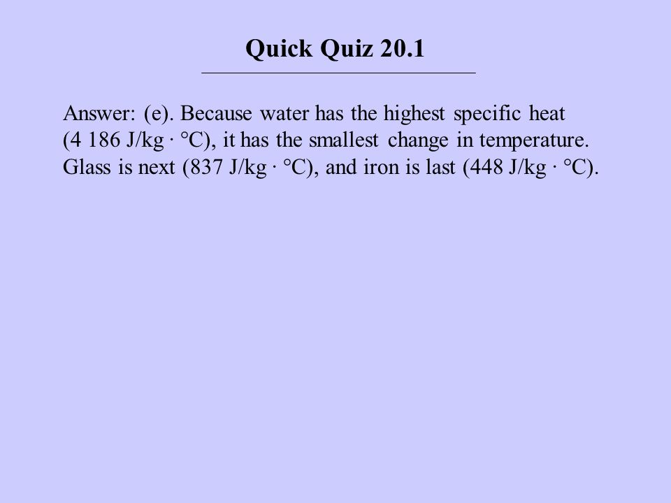 Quick Quiz 20.2 Imagine you have 1 kg each of iron, glass, and water, and that all three samples are at 10°C.