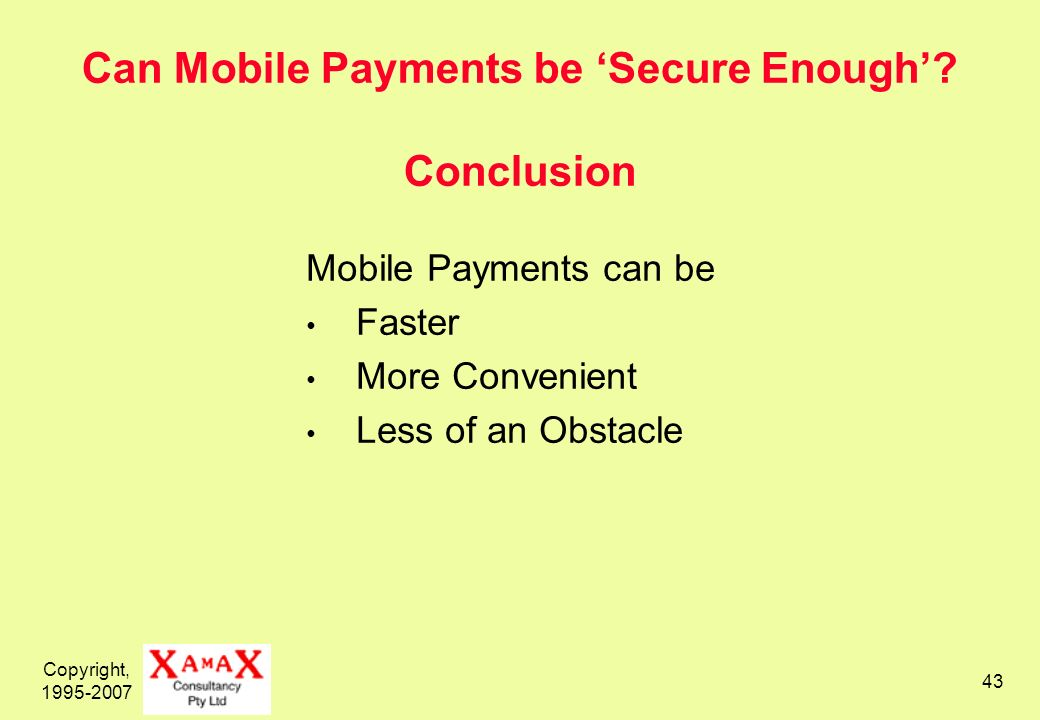 Copyright, 1995-2007 44 Can Mobile Payments be Secure Enough.